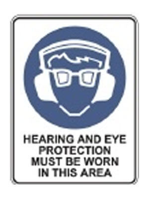 Hearing And Eye Protection Must Be Worn In This Area